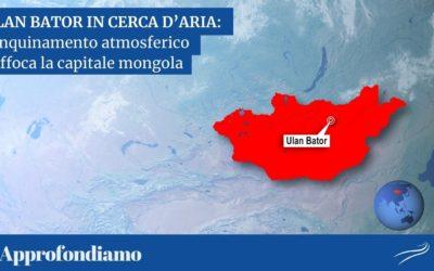 ULAN BATOR IN CERCA DI ARIA: l'inquinamento atmosferico soffoca la capitale mongola